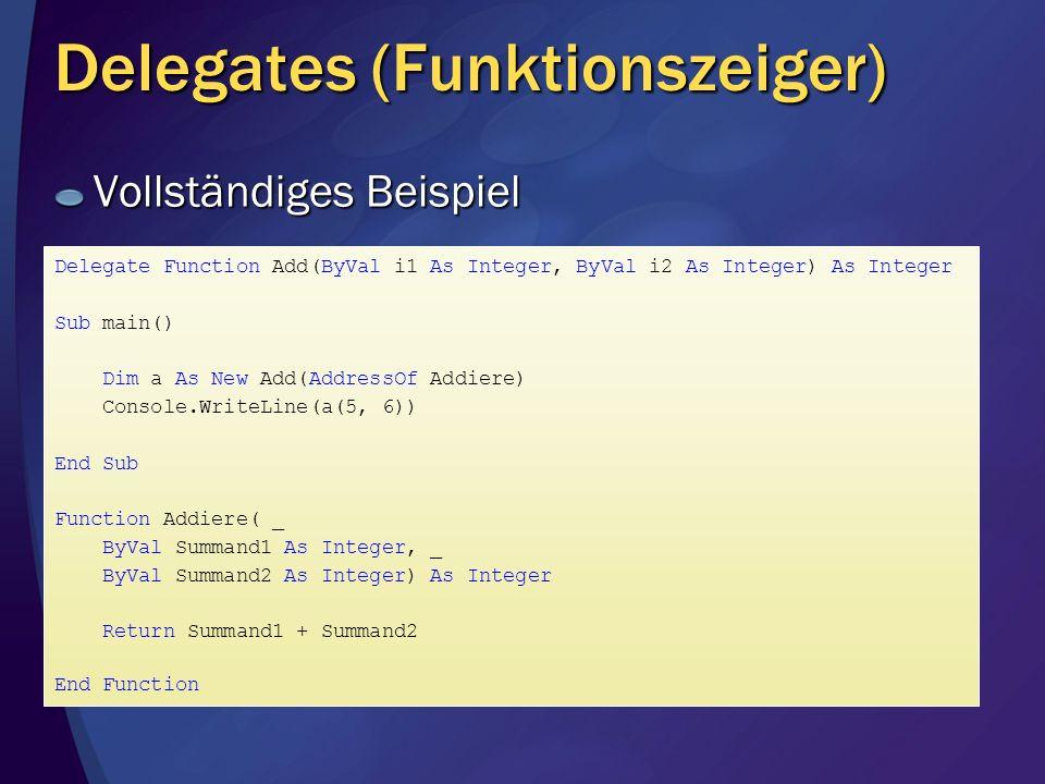 Delegates (Funktionszeiger) Vollständiges Beispiel Delegate Function Add(ByVal i1 As Integer, ByVal i2 As Integer) As Integer Sub main() Dim a As New