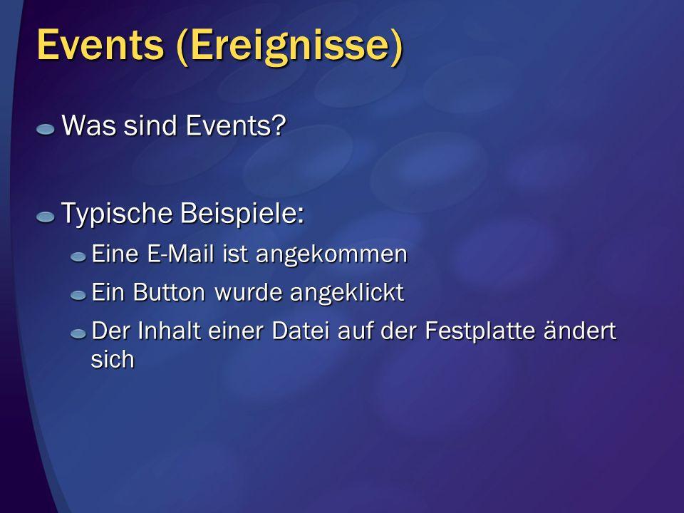 Events (Ereignisse) Was sind Events? Typische Beispiele: Eine E-Mail ist angekommen Ein Button wurde angeklickt Der Inhalt einer Datei auf der Festpla