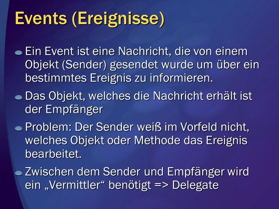 Events (Ereignisse) Ein Event ist eine Nachricht, die von einem Objekt (Sender) gesendet wurde um über ein bestimmtes Ereignis zu informieren. Das Obj