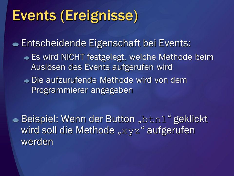 Events (Ereignisse) Entscheidende Eigenschaft bei Events: Es wird NICHT festgelegt, welche Methode beim Auslösen des Events aufgerufen wird Die aufzur