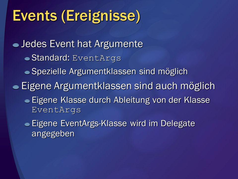 Events (Ereignisse) Jedes Event hat Argumente Standard: EventArgs Spezielle Argumentklassen sind möglich Eigene Argumentklassen sind auch möglich Eige