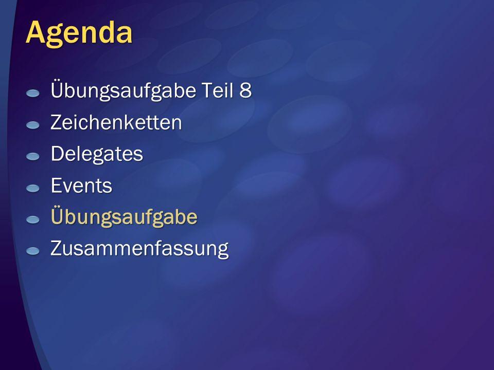 Agenda Übungsaufgabe Teil 8 ZeichenkettenDelegatesEventsÜbungsaufgabeZusammenfassung