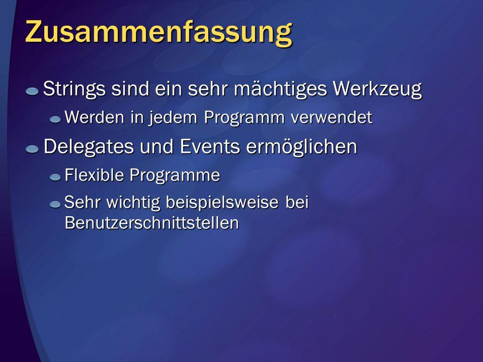 Zusammenfassung Strings sind ein sehr mächtiges Werkzeug Werden in jedem Programm verwendet Delegates und Events ermöglichen Flexible Programme Sehr w