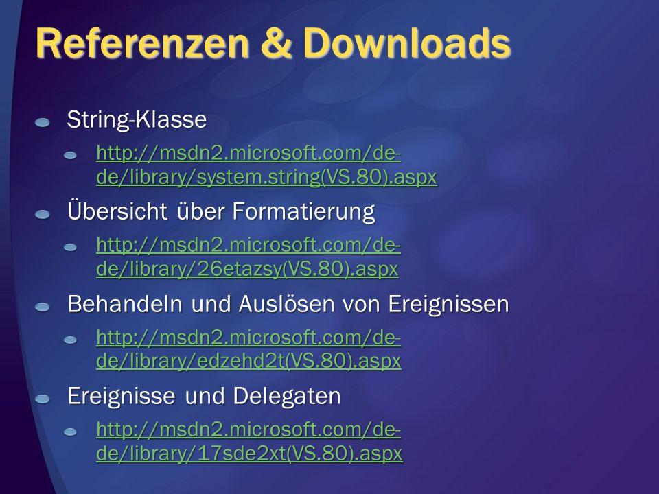 Referenzen & Downloads String-Klasse http://msdn2.microsoft.com/de- de/library/system.string(VS.80).aspx http://msdn2.microsoft.com/de- de/library/sys