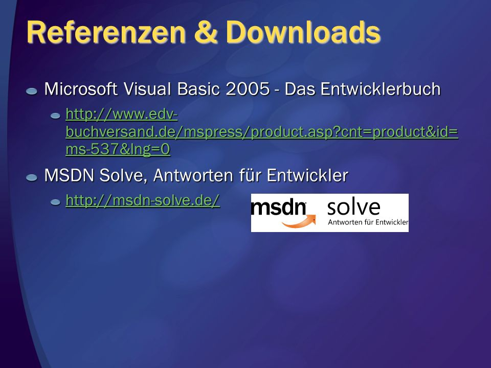 Referenzen & Downloads Microsoft Visual Basic 2005 - Das Entwicklerbuch http://www.edv- buchversand.de/mspress/product.asp?cnt=product&id= ms-537&lng=