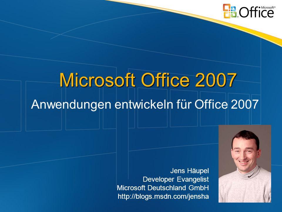 Microsoft Office 2007 Anwendungen entwickeln für Office 2007 Jens Häupel Developer Evangelist Microsoft Deutschland GmbH http://blogs.msdn.com/jensha
