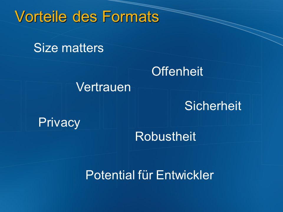 Vorteile des Formats Size matters Privacy Vertrauen Robustheit Potential für Entwickler Offenheit Sicherheit