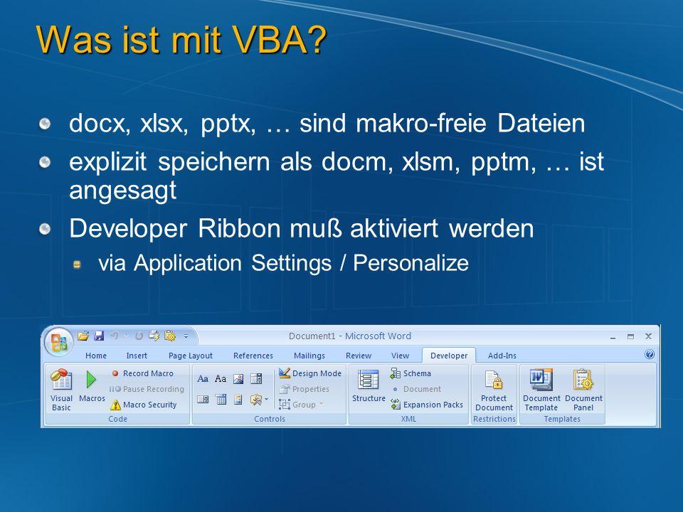Was ist mit VBA? docx, xlsx, pptx, … sind makro-freie Dateien explizit speichern als docm, xlsm, pptm, … ist angesagt Developer Ribbon muß aktiviert w