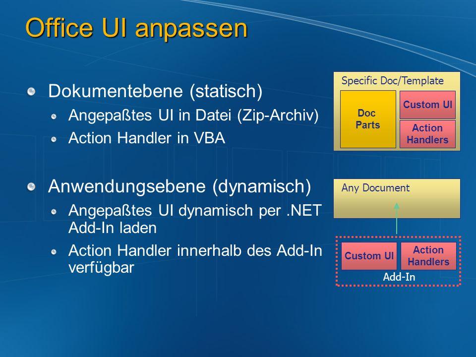 Office UI anpassen Dokumentebene (statisch) Angepaßtes UI in Datei (Zip-Archiv) Action Handler in VBA Anwendungsebene (dynamisch) Angepaßtes UI dynami