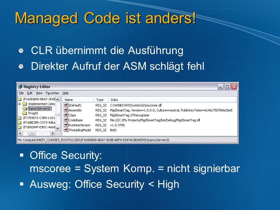 Managed Code ist anders! CLR übernimmt die Ausführung Direkter Aufruf der ASM schlägt fehl Office Security: mscoree = System Komp. = nicht signierbar