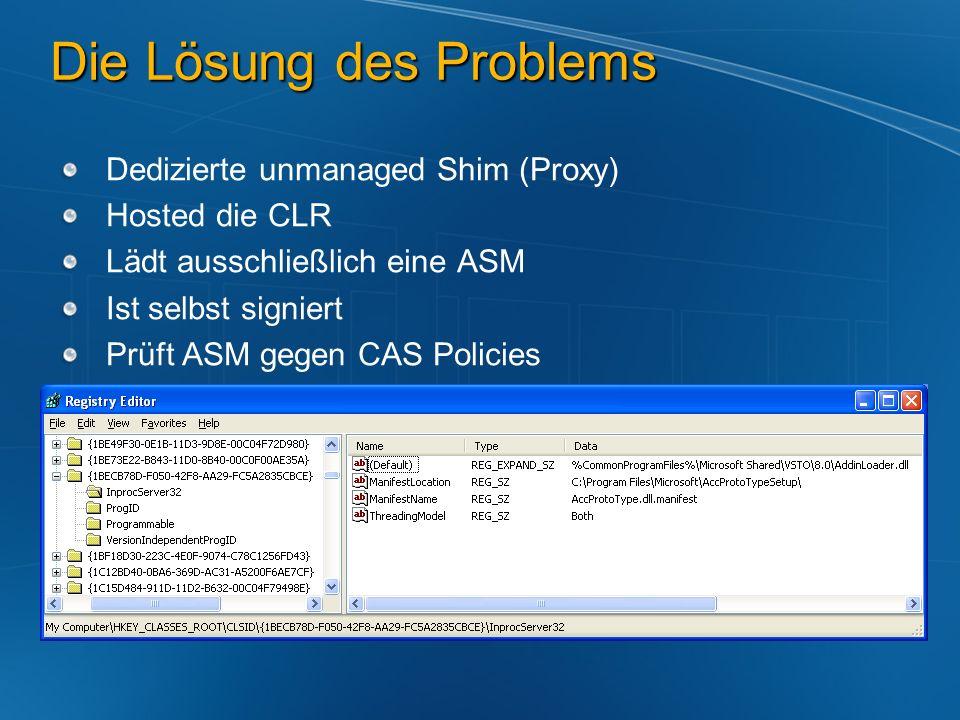 Die Lösung des Problems Dedizierte unmanaged Shim (Proxy) Hosted die CLR Lädt ausschließlich eine ASM Ist selbst signiert Prüft ASM gegen CAS Policies