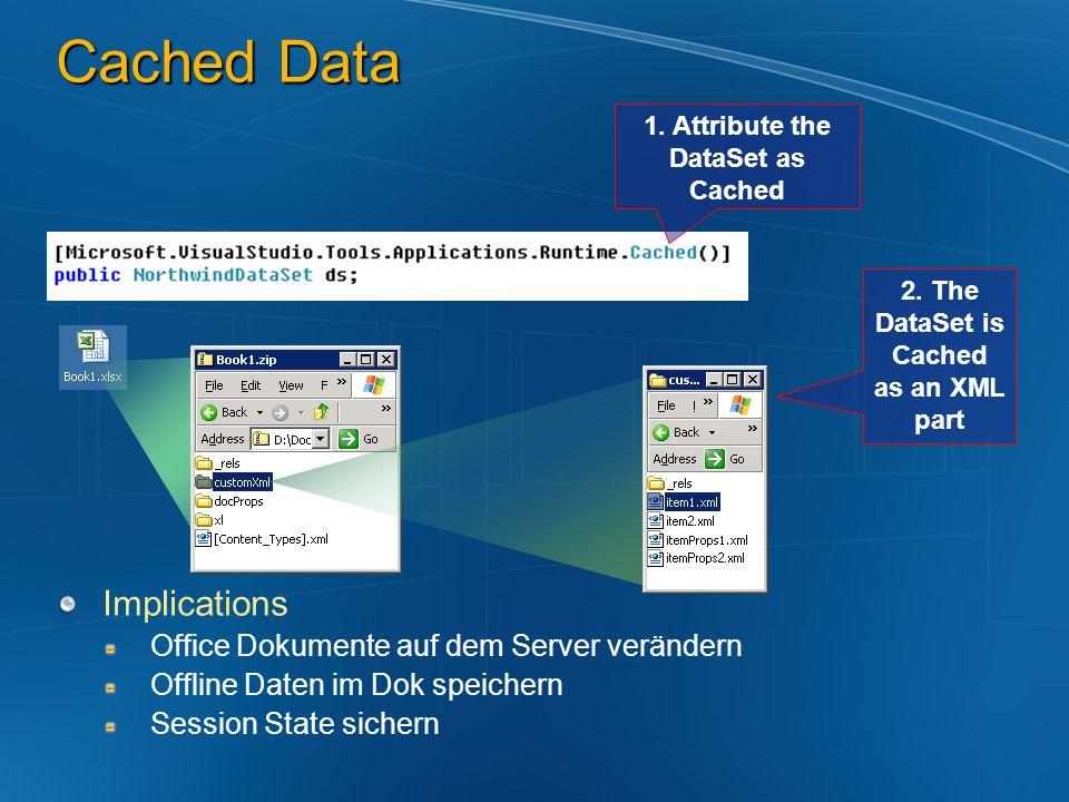 Cached Data Implications Office Dokumente auf dem Server verändern Offline Daten im Dok speichern Session State sichern 1. Attribute the DataSet as Ca