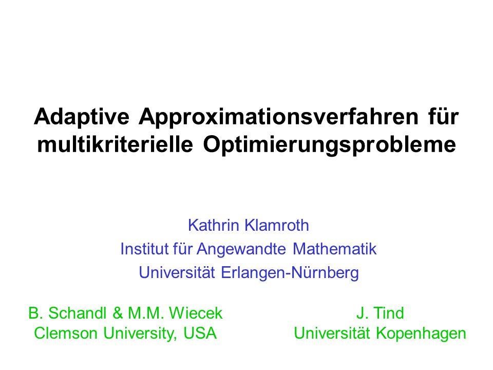 Adaptive Approximationsverfahren für multikriterielle Optimierungsprobleme Kathrin Klamroth Institut für Angewandte Mathematik Universität Erlangen-Nü