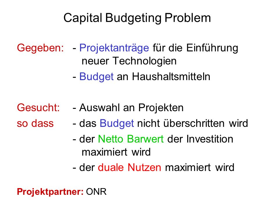Capital Budgeting Problem Gegeben:- Projektanträge für die Einführung neuer Technologien - Budget an Haushaltsmitteln Gesucht:- Auswahl an Projekten s