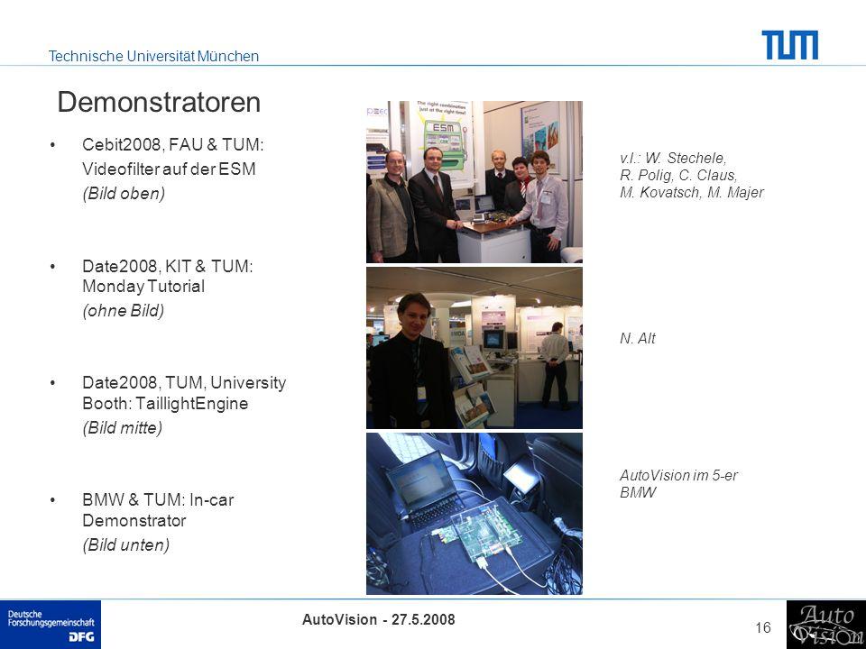 Technische Universität München AutoVision - 27.5.2008 16 Demonstratoren Cebit2008, FAU & TUM: Videofilter auf der ESM (Bild oben) Date2008, KIT & TUM: Monday Tutorial (ohne Bild) Date2008, TUM, University Booth: TaillightEngine (Bild mitte) BMW & TUM: In-car Demonstrator (Bild unten) v.l.: W.
