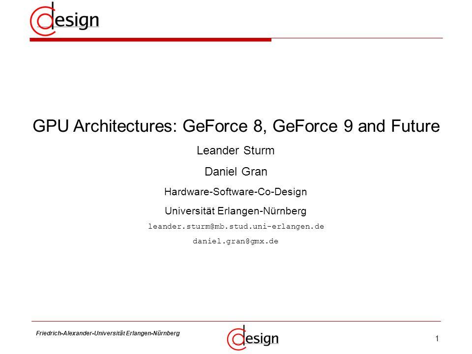1 Friedrich-Alexander-Universität Erlangen-Nürnberg Frank Hannig GPU Architectures: GeForce 8, GeForce 9 and Future Leander Sturm Daniel Gran Hardware