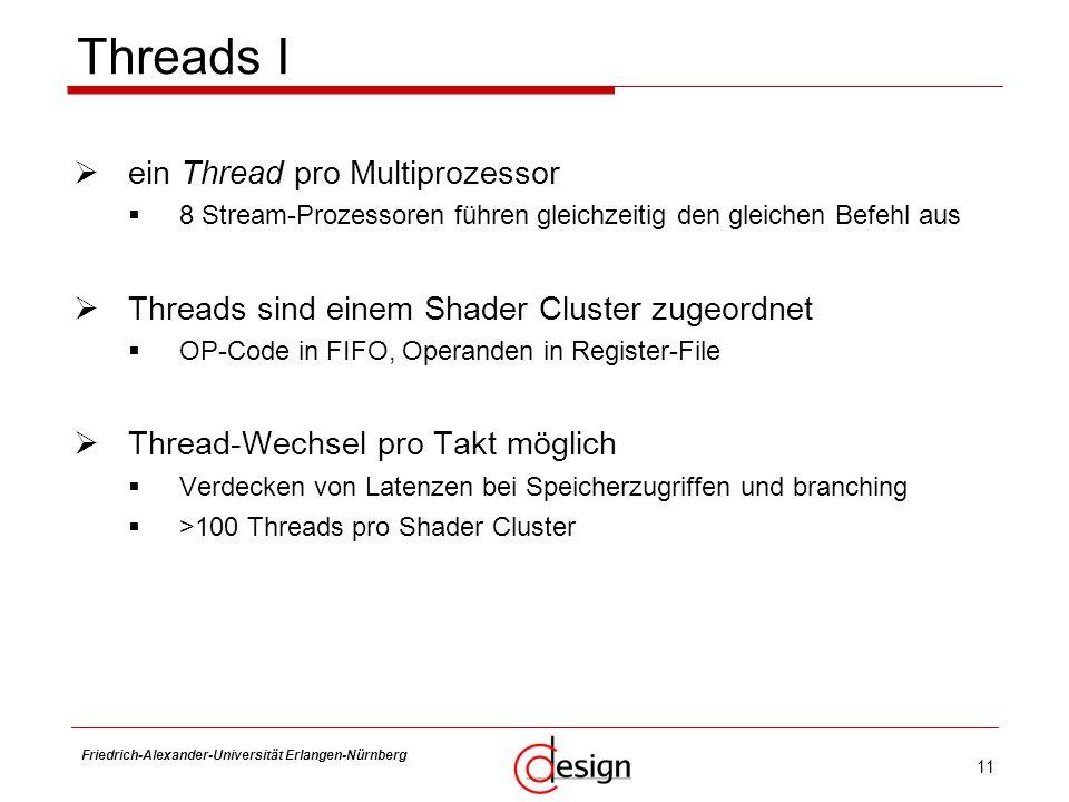 11 Friedrich-Alexander-Universität Erlangen-Nürnberg Frank Hannig Threads I ein Thread pro Multiprozessor 8 Stream-Prozessoren führen gleichzeitig den