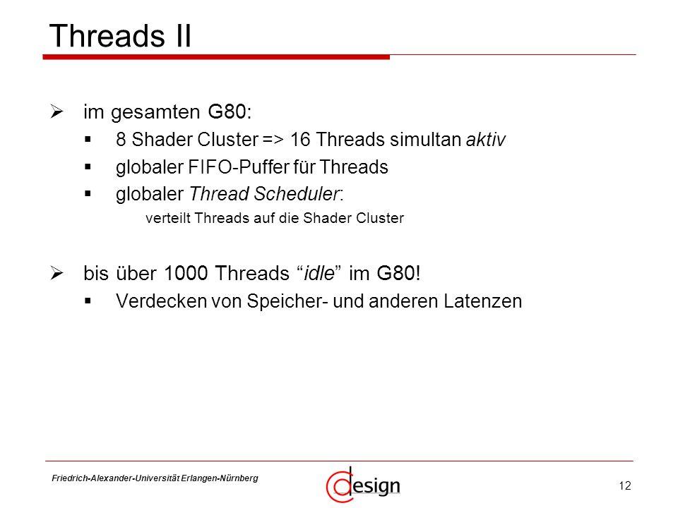 12 Friedrich-Alexander-Universität Erlangen-Nürnberg Frank Hannig Threads II im gesamten G80: 8 Shader Cluster => 16 Threads simultan aktiv globaler F