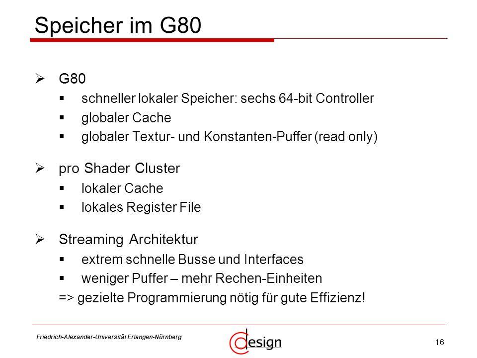 16 Friedrich-Alexander-Universität Erlangen-Nürnberg Frank Hannig Speicher im G80 G80 schneller lokaler Speicher: sechs 64-bit Controller globaler Cac