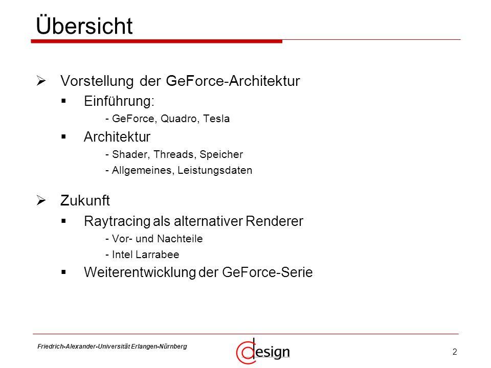 2 Friedrich-Alexander-Universität Erlangen-Nürnberg Frank Hannig Übersicht Vorstellung der GeForce-Architektur Einführung: - GeForce, Quadro, Tesla Ar