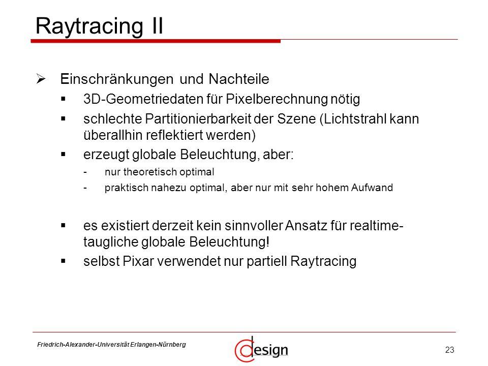 23 Friedrich-Alexander-Universität Erlangen-Nürnberg Frank Hannig Raytracing II Einschränkungen und Nachteile 3D-Geometriedaten für Pixelberechnung nö