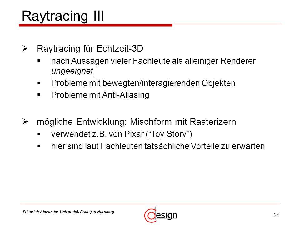 24 Friedrich-Alexander-Universität Erlangen-Nürnberg Frank Hannig Raytracing III Raytracing für Echtzeit-3D nach Aussagen vieler Fachleute als alleini