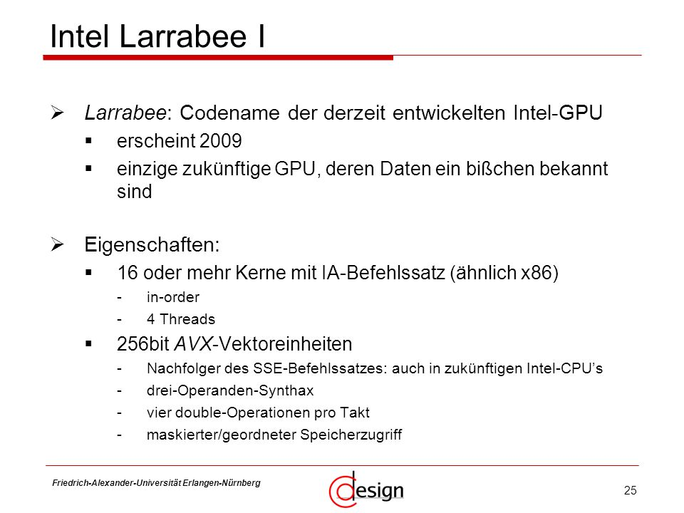 25 Friedrich-Alexander-Universität Erlangen-Nürnberg Frank Hannig Intel Larrabee I Larrabee: Codename der derzeit entwickelten Intel-GPU erscheint 200