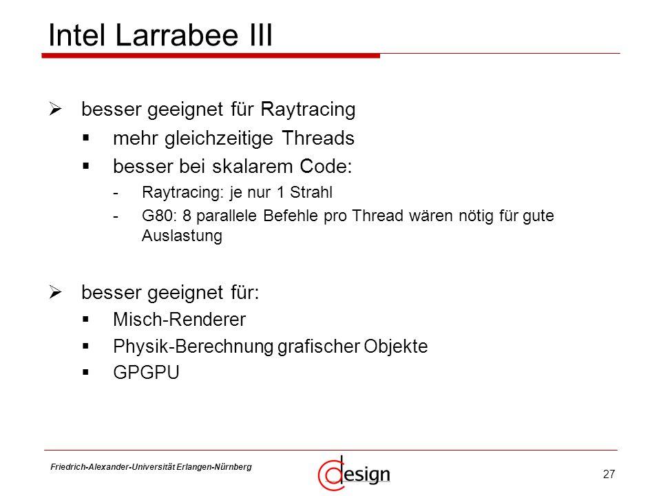 27 Friedrich-Alexander-Universität Erlangen-Nürnberg Frank Hannig Intel Larrabee III besser geeignet für Raytracing mehr gleichzeitige Threads besser