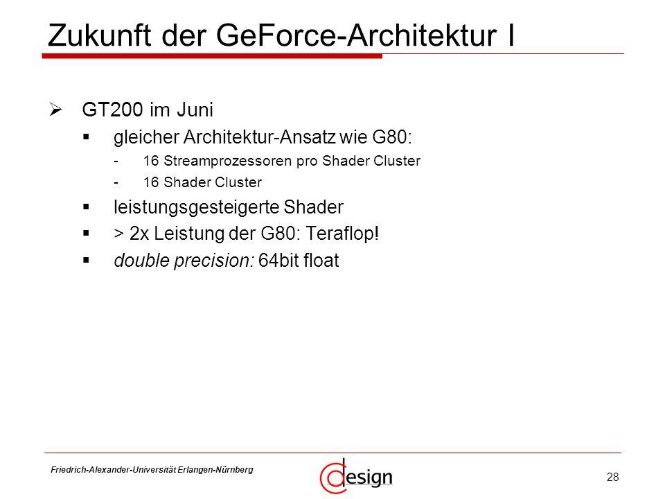 28 Friedrich-Alexander-Universität Erlangen-Nürnberg Frank Hannig Zukunft der GeForce-Architektur I GT200 im Juni gleicher Architektur-Ansatz wie G80:
