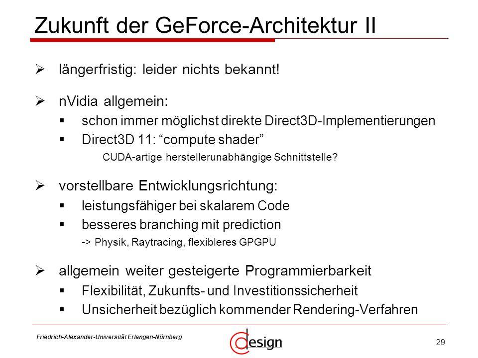 29 Friedrich-Alexander-Universität Erlangen-Nürnberg Frank Hannig Zukunft der GeForce-Architektur II längerfristig: leider nichts bekannt! nVidia allg