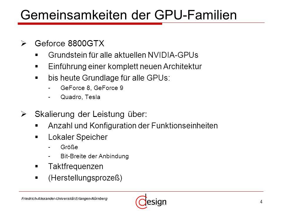 4 Friedrich-Alexander-Universität Erlangen-Nürnberg Frank Hannig Gemeinsamkeiten der GPU-Familien Geforce 8800GTX Grundstein für alle aktuellen NVIDIA