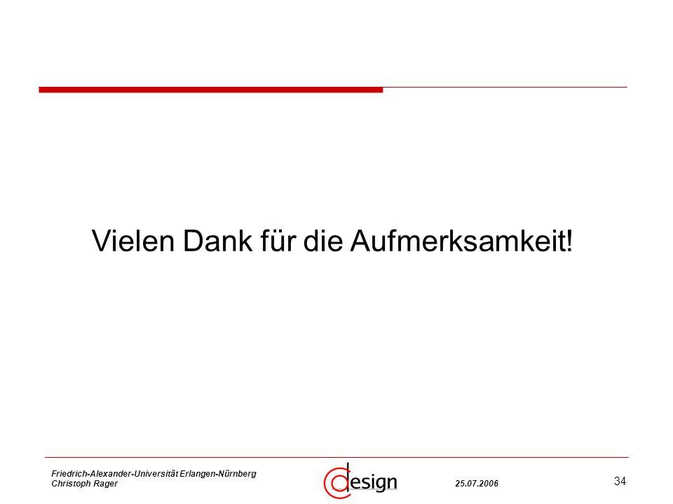 34 Friedrich-Alexander-Universität Erlangen-Nürnberg Christoph Rager25.07.2006 Vielen Dank für die Aufmerksamkeit!