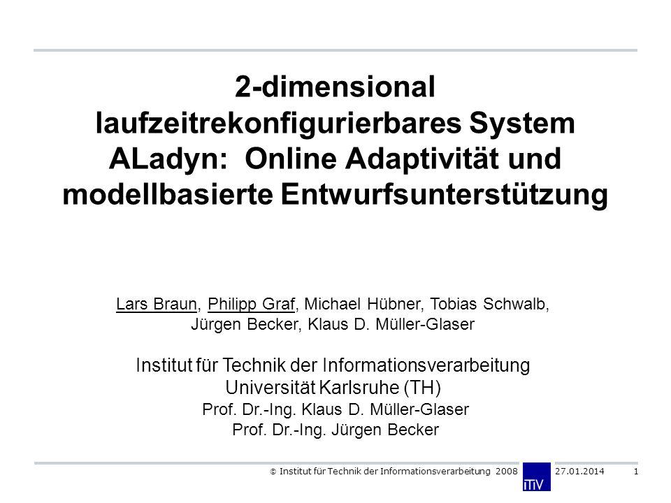 Institut für Technik der Informationsverarbeitung 2008 27.01.2014 1 Lars Braun, Philipp Graf, Michael Hübner, Tobias Schwalb, Jürgen Becker, Klaus D.