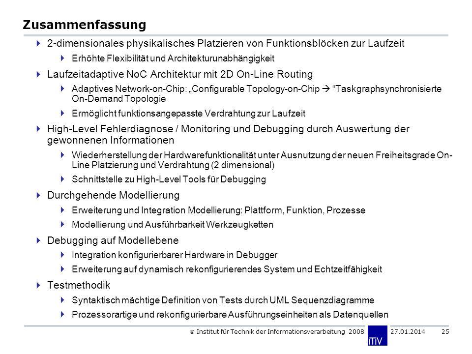 Institut für Technik der Informationsverarbeitung 2008 27.01.2014 25 Zusammenfassung 2-dimensionales physikalisches Platzieren von Funktionsblöcken zu