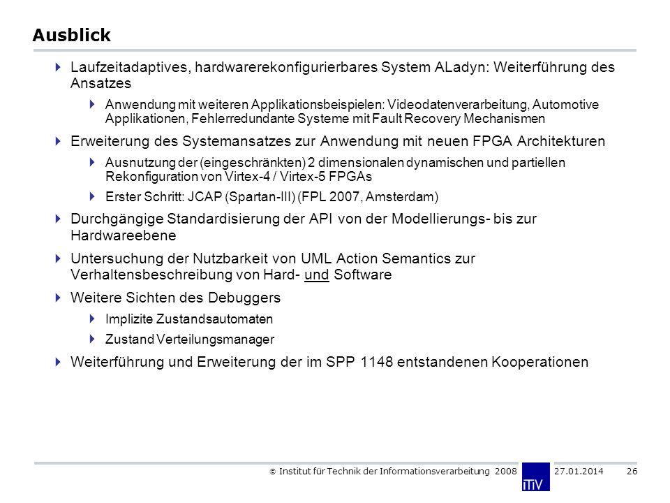 Institut für Technik der Informationsverarbeitung 2008 27.01.2014 26 Ausblick Laufzeitadaptives, hardwarerekonfigurierbares System ALadyn: Weiterführu