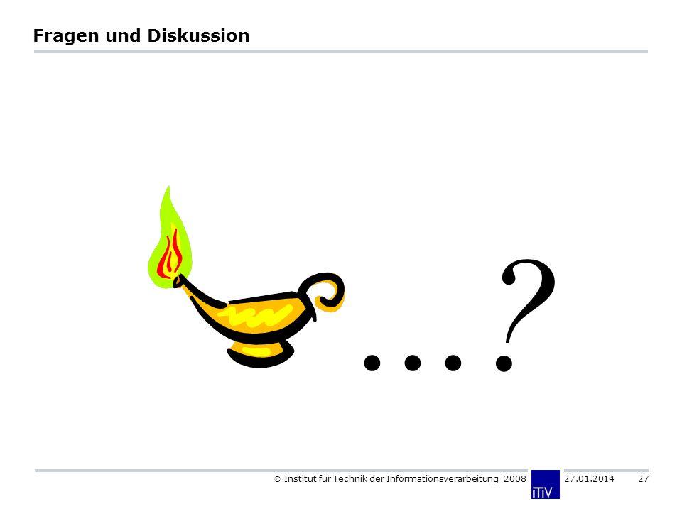 Institut für Technik der Informationsverarbeitung 2008 27.01.2014 27 Fragen und Diskussion...