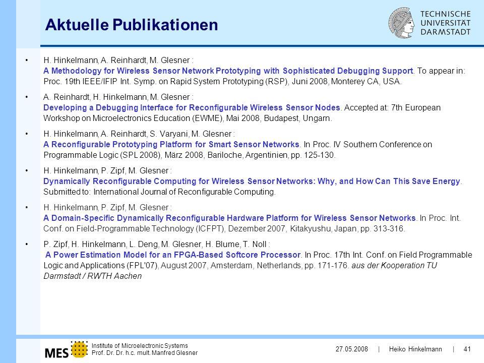 Institute of Microelectronic Systems Prof. Dr. Dr. h.c. mult. Manfred Glesner 27.05.2008 | Heiko Hinkelmann | 41 Aktuelle Publikationen H. Hinkelmann,