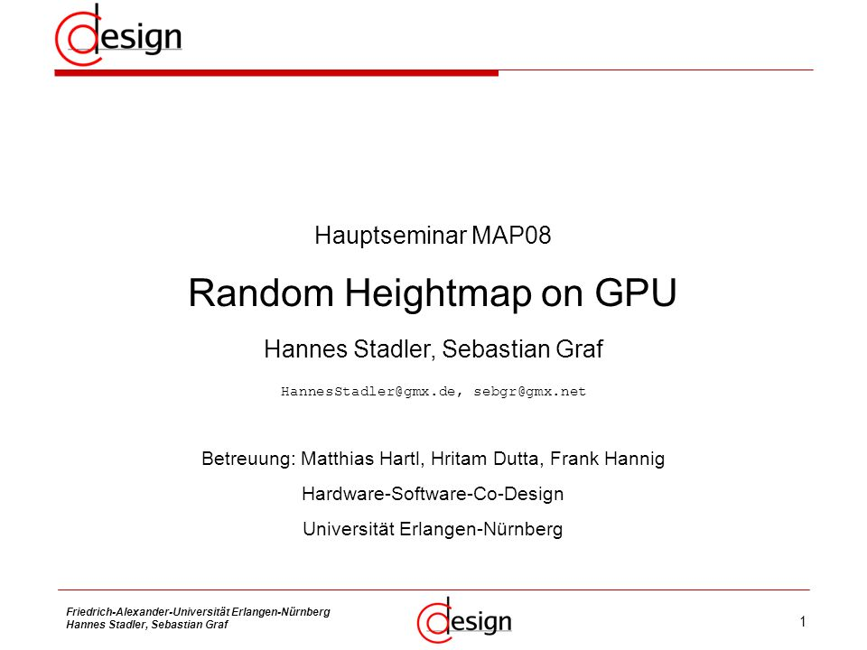 1 Friedrich-Alexander-Universität Erlangen-Nürnberg Hannes Stadler, Sebastian Graf Hauptseminar MAP08 Random Heightmap on GPU Hannes Stadler, Sebastia