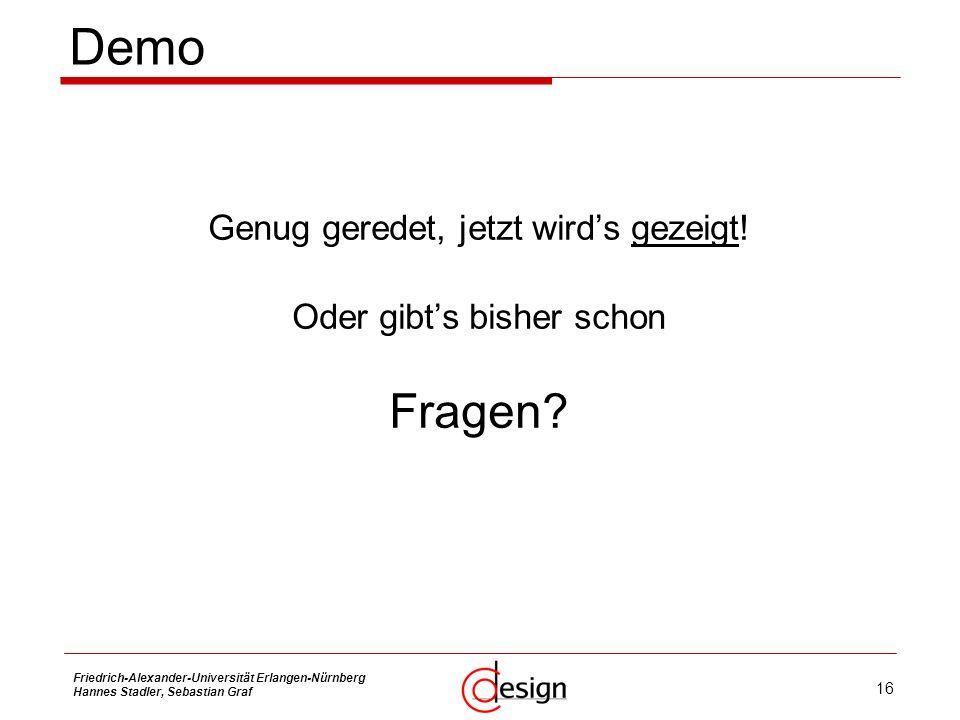 16 Friedrich-Alexander-Universität Erlangen-Nürnberg Hannes Stadler, Sebastian Graf Demo Genug geredet, jetzt wirds gezeigt! Oder gibts bisher schon F