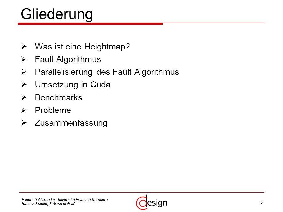 2 Friedrich-Alexander-Universität Erlangen-Nürnberg Hannes Stadler, Sebastian Graf Gliederung Was ist eine Heightmap? Fault Algorithmus Parallelisieru