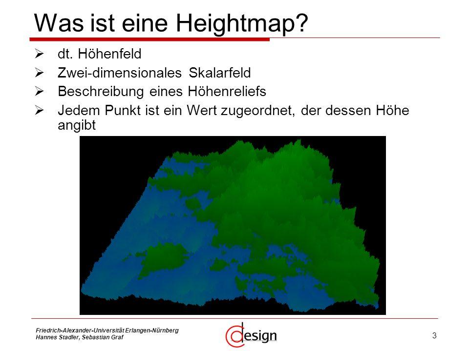3 Friedrich-Alexander-Universität Erlangen-Nürnberg Hannes Stadler, Sebastian Graf Was ist eine Heightmap? dt. Höhenfeld Zwei-dimensionales Skalarfeld