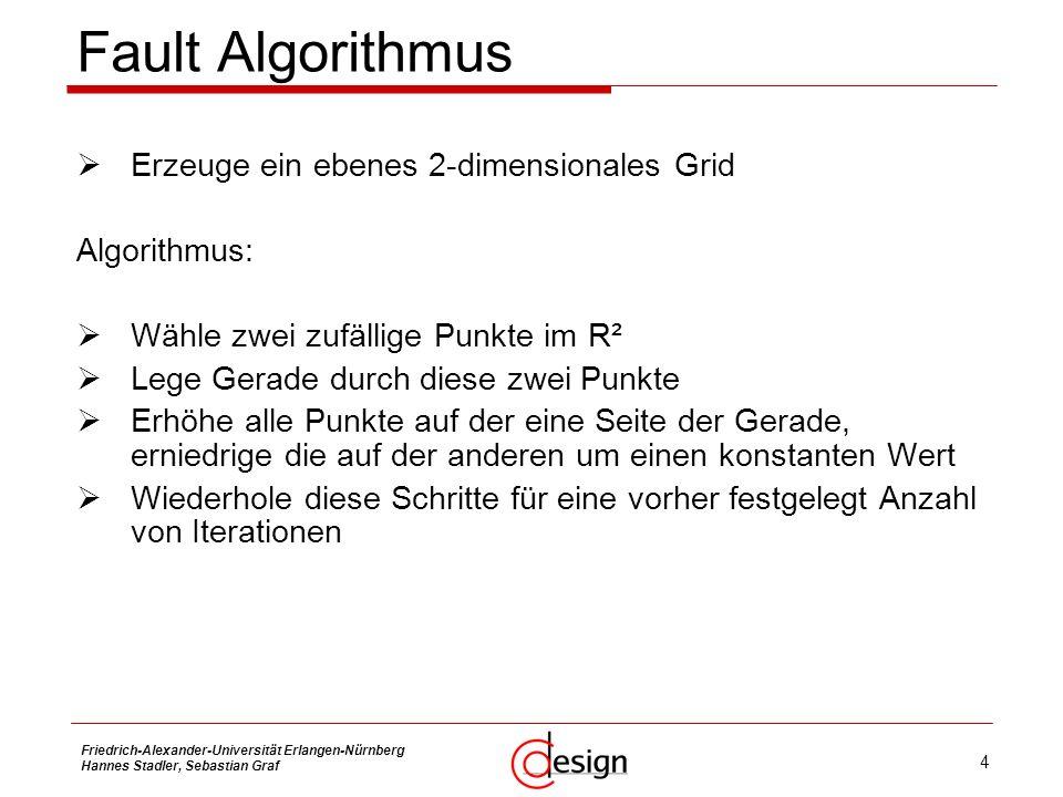 4 Friedrich-Alexander-Universität Erlangen-Nürnberg Hannes Stadler, Sebastian Graf Fault Algorithmus Erzeuge ein ebenes 2-dimensionales Grid Algorithm