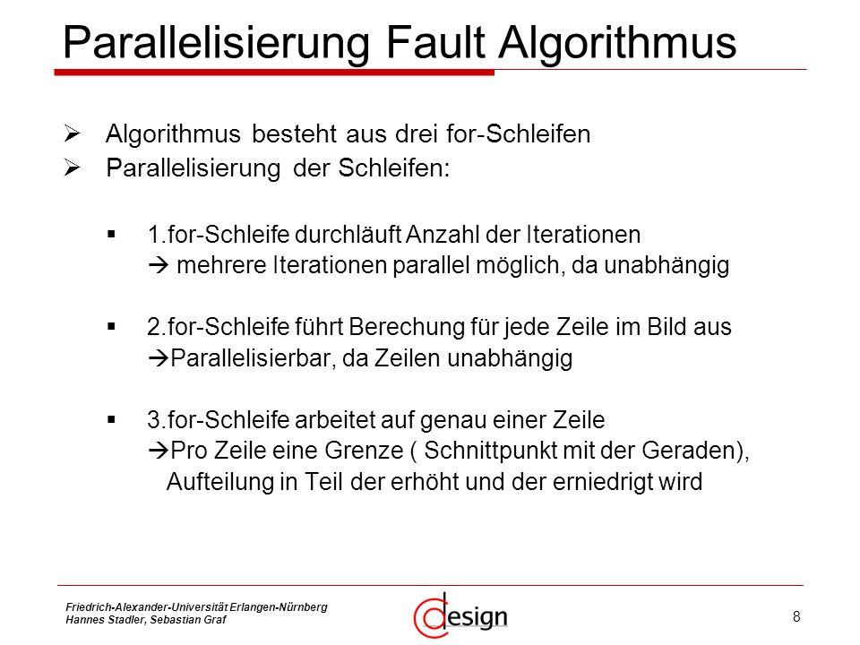 8 Friedrich-Alexander-Universität Erlangen-Nürnberg Hannes Stadler, Sebastian Graf Parallelisierung Fault Algorithmus Algorithmus besteht aus drei for