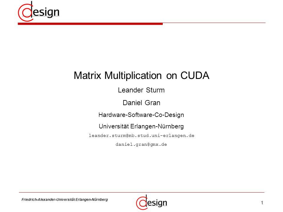 1 Friedrich-Alexander-Universität Erlangen-Nürnberg Frank Hannig Matrix Multiplication on CUDA Leander Sturm Daniel Gran Hardware-Software-Co-Design U