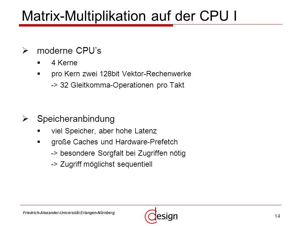 14 Friedrich-Alexander-Universität Erlangen-Nürnberg Frank Hannig moderne CPUs 4 Kerne pro Kern zwei 128bit Vektor-Rechenwerke -> 32 Gleitkomma-Operat