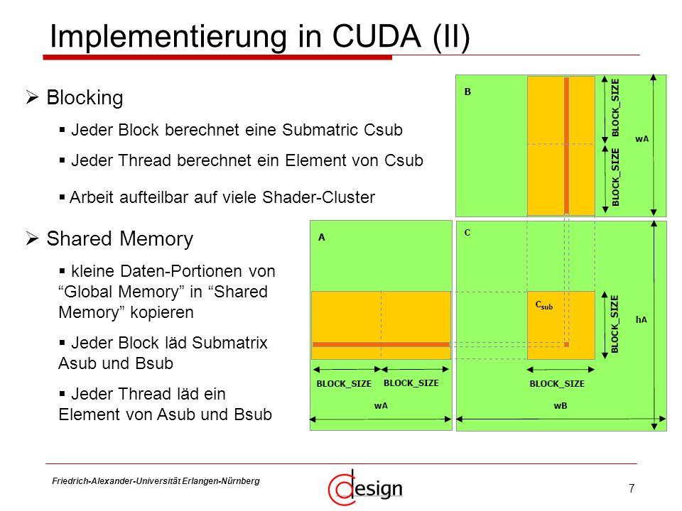8 Friedrich-Alexander-Universität Erlangen-Nürnberg Frank Hannig Source-Code (I) //Kopieren der Matrizen von Host auf Device (Global Memory) cudaMemcpy(aDevice.elements, aHost.elements, aSize, cudaMemcpyHostToDevice); cudaMemcpy(bDevice.elements, bHost.elements, bSize, cudaMemcpyHostToDevice); //Dimensionierung von Block und Grid dim3 blockDim(BLOCK_SIZE, BLOCK_SIZE); dim3 gridDim(cHost.height/BLOCK_SIZE,cHost.width/BLOCK_SIZE); //Kernel-Aufruf matrixMulKernel >>(aDevice, bDevice, cDevice); //Zurückkopieren der Ergebnisse cudaMemcpy(cHost.elements, cDevice.elements, cSize, cudaMemcpyDeviceToHost);