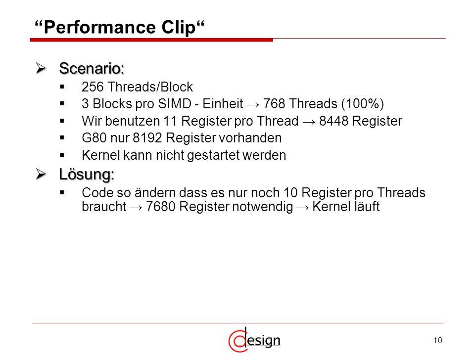10 Performance Clip Scenario: Scenario: 256 Threads/Block 3 Blocks pro SIMD - Einheit 768 Threads (100%) Wir benutzen 11 Register pro Thread 8448 Regi