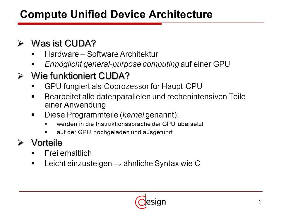 2 Compute Unified Device Architecture Was ist CUDA? Was ist CUDA? Hardware – Software Architektur Ermöglicht general-purpose computing auf einer GPU W