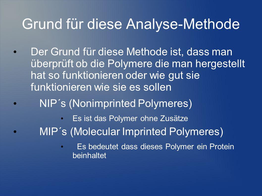 Grund für diese Analyse-Methode Der Grund für diese Methode ist, dass man überprüft ob die Polymere die man hergestellt hat so funktionieren oder wie
