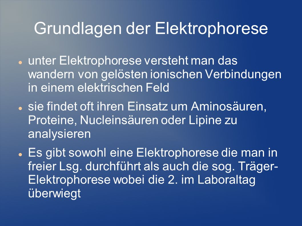 Grundlagen der Elektrophorese unter Elektrophorese versteht man das wandern von gelösten ionischen Verbindungen in einem elektrischen Feld sie findet